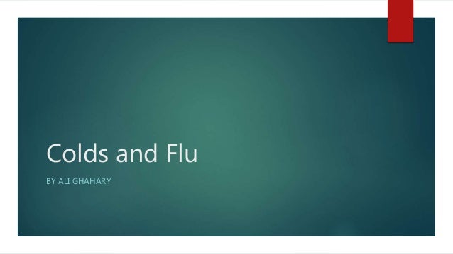 Colds and Flu BY ALI GHAHARY