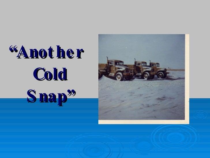 """<ul><li>"""" Another Cold Snap"""" </li></ul>"""