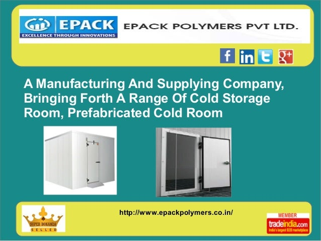http://www.epackpolymers.co.in/ A Manufacturing And Supplying Company, Bringing Forth A Range Of Cold Storage Room, Prefab...