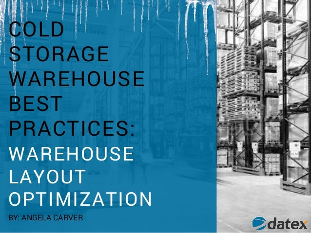 COLD STORAGE WAREHOUSE BEST PRACTICES WAREHOUSE LAYOUT OPTIMIZATION BY ANGELA CARVER ... & Cold Storage Warehouse Best Practices: Warehouse Layout Optimization