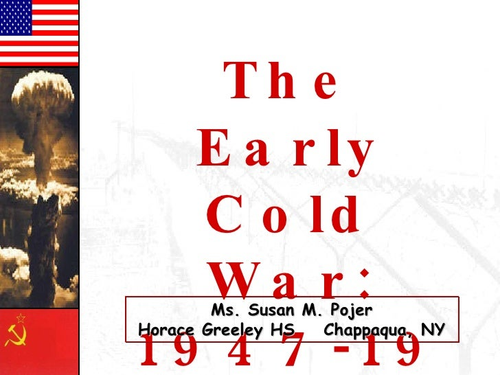 The Early Cold War: 1947-1970 Ms. Susan M. Pojer Horace Greeley HS  Chappaqua, NY