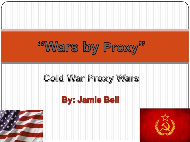 """Wars by Proxy""<br />Cold War Proxy Wars<br />By: Jamie Bell<br />"