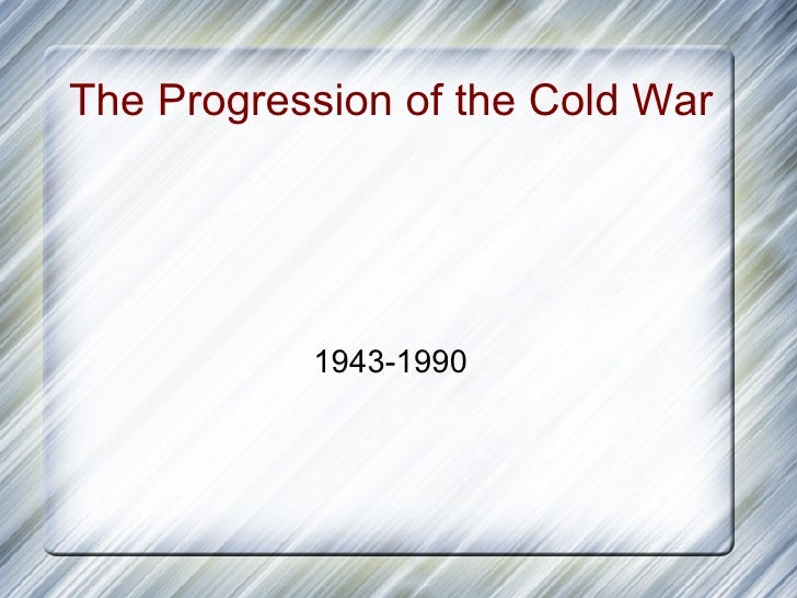 The Progression of the Cold War           1943-1990