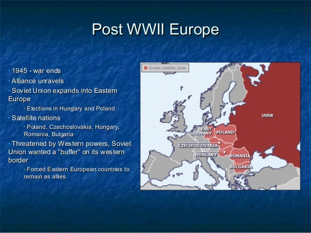 Post WWII Europe 1945 - war ends • Alliance unravels • Soviet Union expands into Eastern Europe •  •  •  Elections in Hung...