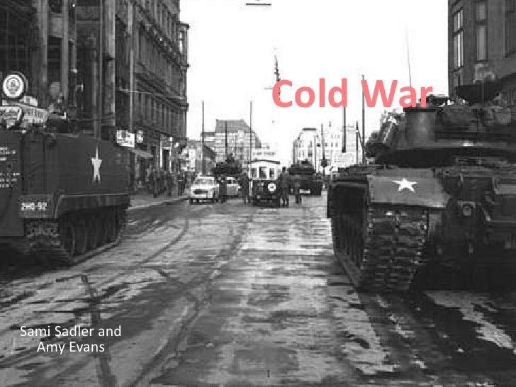 Cold War<br />Sami Sadler and Amy Evans<br />