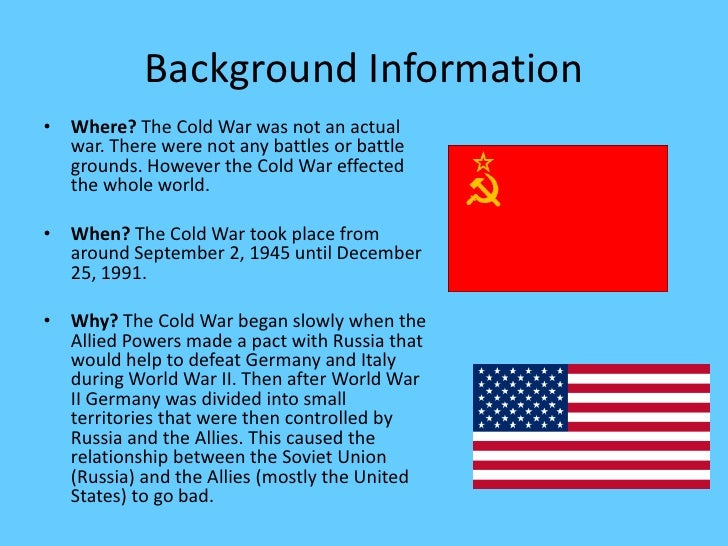 the background of the cold war between the us and the soviet union The value of cold war policies truman, acheson and george marshall helped put into place — the global ideological and strategic challenge to the soviet union — now seems eminently defensible by virtue of that empire's defeat.