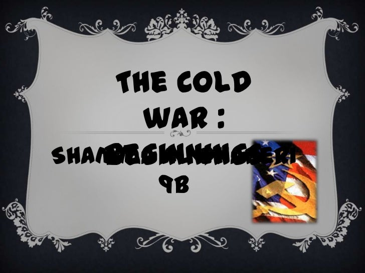 The Cold      war :   BeginningsShamma Al dhaheri       9B