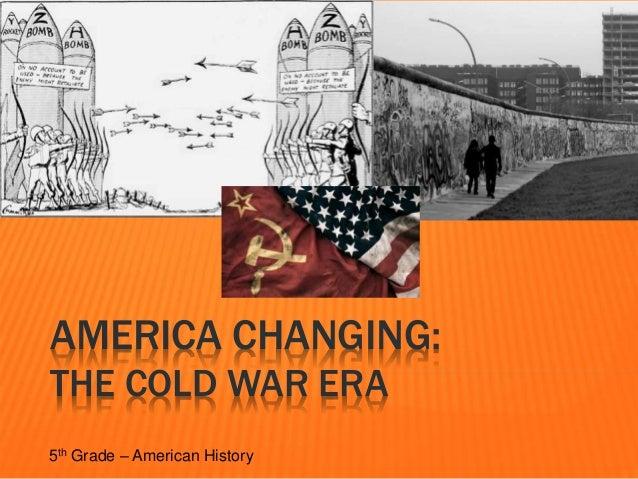AMERICA CHANGING: THE COLD WAR ERA 5th Grade – American History