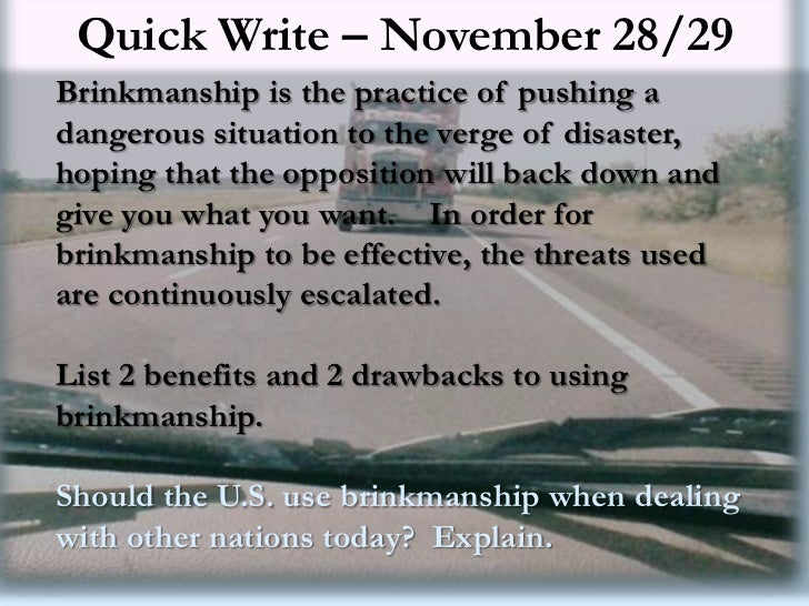 Quick Write – November 28/29Brinkmanship is the practice of pushing adangerous situation to the verge of disaster,hoping t...