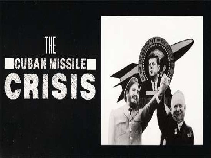 The Cuban Missile Crisis: A Case Study In Decision Making ...