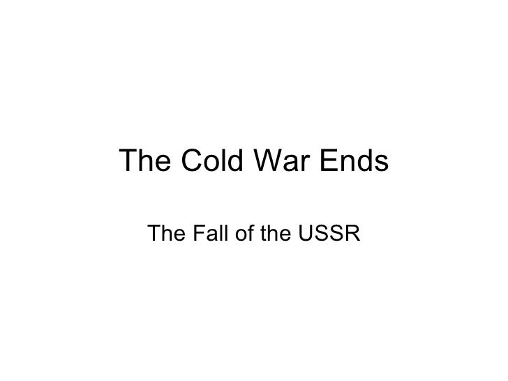 The Cold War Ends The Fall of the USSR