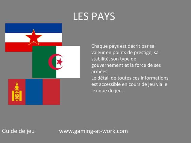 LES PAYS Chaque pays est décrit par sa valeur en points de prestige, sa stabilité, son type de gouvernement et la force de...