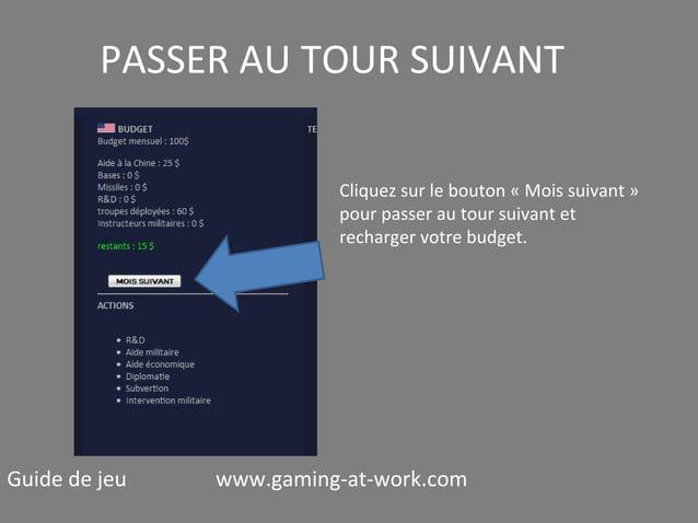 PASSER AU TOUR SUIVANT Cliquez sur le bouton « Mois suivant » pour passer au tour suivant et recharger votre budget.  Guid...