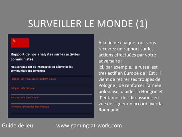 SURVEILLER LE MONDE (1) A la fin de chaque tour vous recevrez un rapport sur les actions effectuées par votre adversaire :...