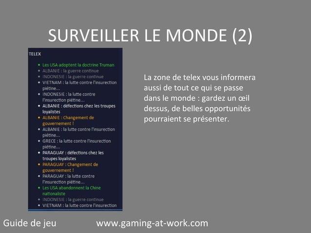 SURVEILLER LE MONDE (2) La zone de telex vous informera aussi de tout ce qui se passe dans le monde : gardez un œil dessus...