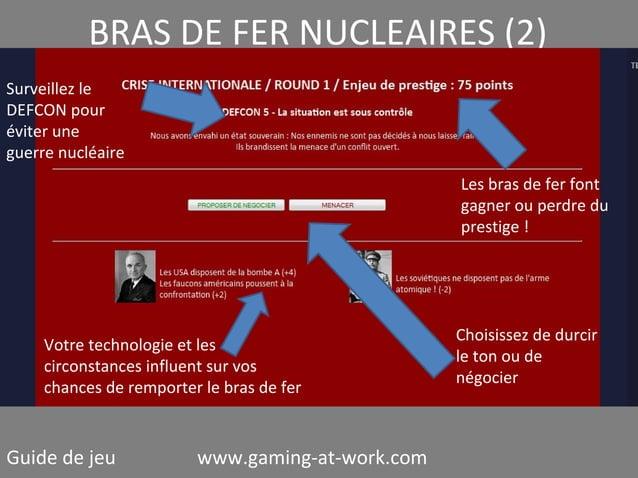 BRAS DE FER NUCLEAIRES (2) Surveillez le DEFCON pour éviter une guerre nucléaire Les bras de fer font gagner ou perdre du ...