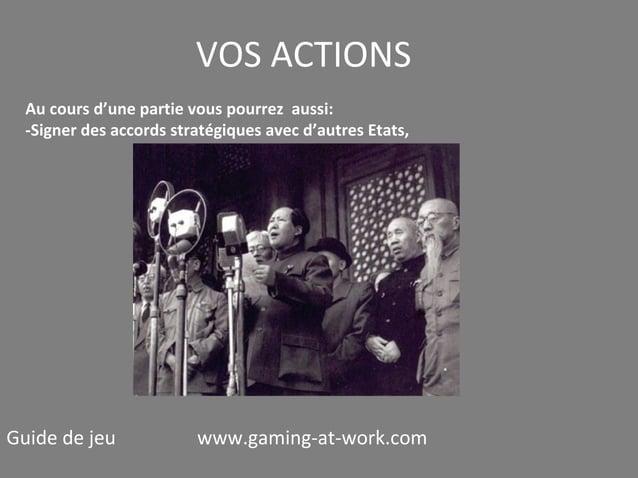 VOS ACTIONS Au cours d'une partie vous pourrez aussi: -Signer des accords stratégiques avec d'autres Etats,  Guide de jeu ...