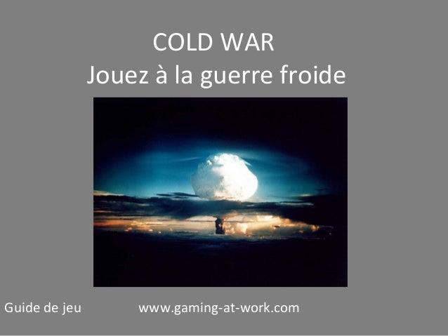 COLD WAR Jouez à la guerre froide  Guide de jeu  www.gaming-at-work.com