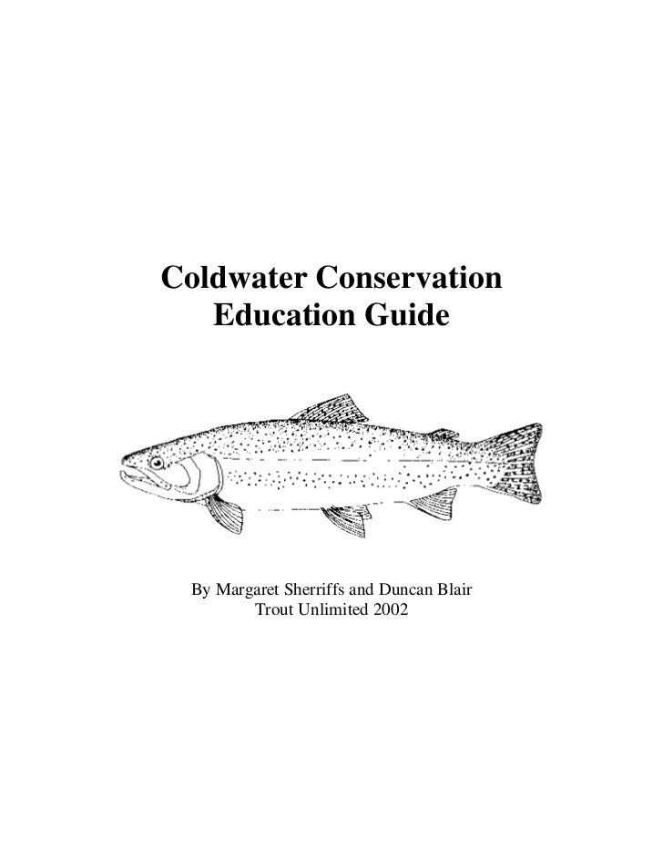 Coldwater Conservation   Education Guide By Margaret Sherriffs and Duncan Blair        Trout Unlimited 2002