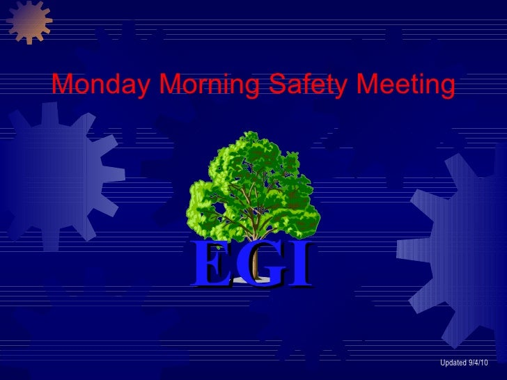 Monday Morning Safety Meeting Updated 9/4/10 EGI