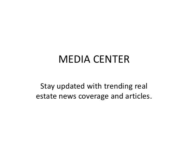 MEDIA CENTER Stay updated with trending real estate news coverage and articles.
