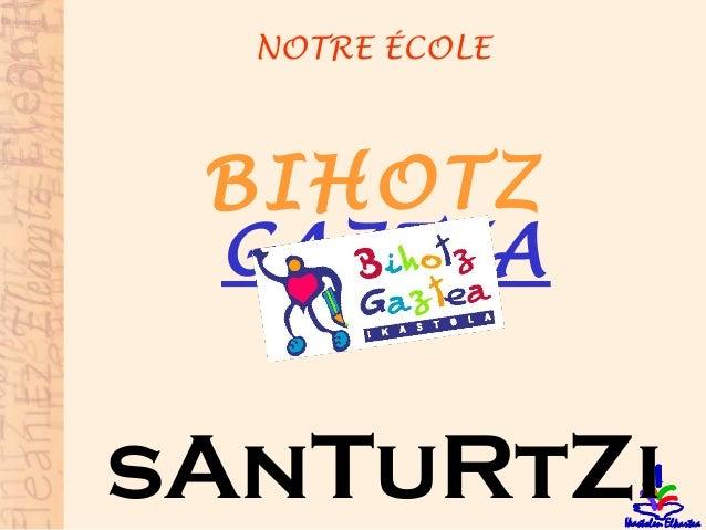 NOTRE ÉCOLE BIHOTZ GAZTEA sAnTuRtZi
