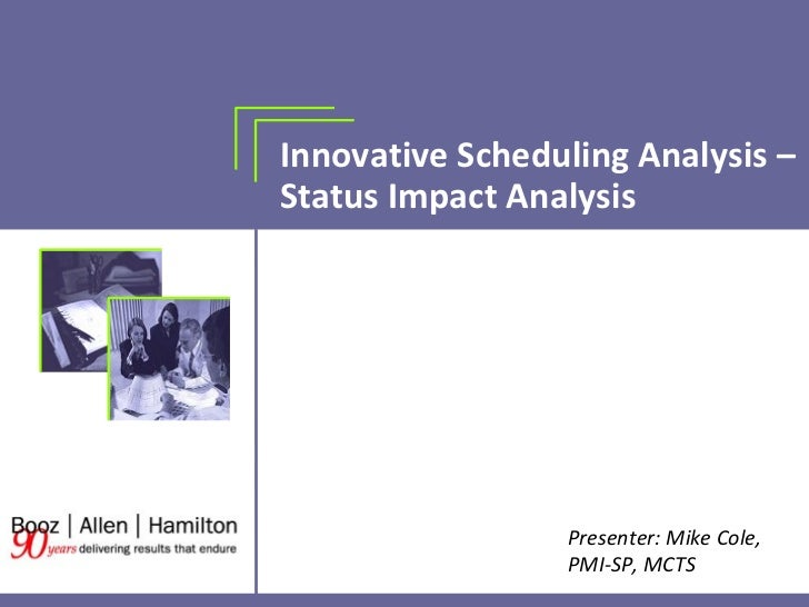 Innovative Scheduling Analysis – Status Impact Analysis Presenter: Mike Cole, PMI-SP, MCTS