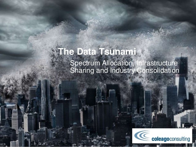 The Data Tsunami  Spectrum Allocation, Infrastructure  Sharing and Industry Consolidation