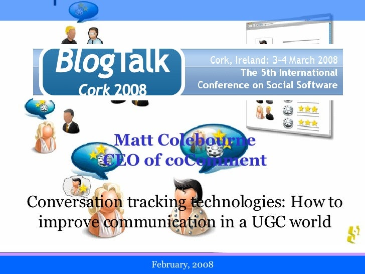 February, 2008 Matt Colebourne CEO of coComment Conversation tracking technologies: How to improve communication in a UGC ...