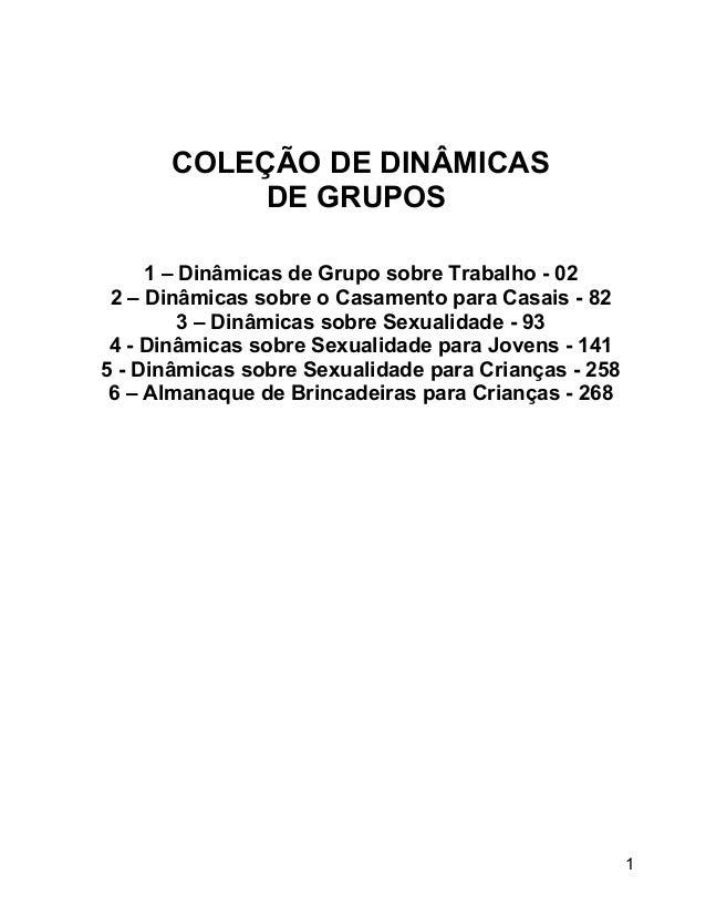 COLEÇÃO DE DINÂMICAS DE GRUPOS 1 – Dinâmicas de Grupo sobre Trabalho - 02 2 – Dinâmicas sobre o Casamento para Casais - 82...