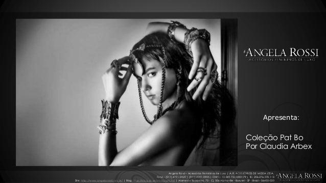Apresenta:  Coleção Pat Bo  Por Claudia Arbex  Angela Rossi – Acessórios Femininos de Luxo | A.R. ACESSÓRIOS DE MODA LTDA....