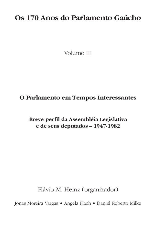Os 170 Anos do Parlamento Gaúcho Volume III O Parlamento em Tempos Interessantes Breve perfil da Assembléia Legislativa e ...