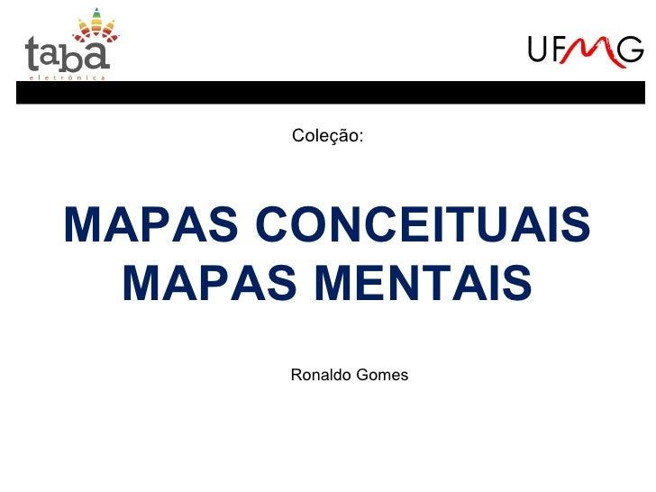Coleção:MAPAS CONCEITUAIS  MAPAS MENTAIS       Ronaldo Gomes