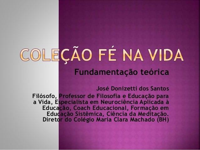 Fundamentação teórica José Donizetti dos Santos Filósofo, Professor de Filosofia e Educação para a Vida, Especialista em N...