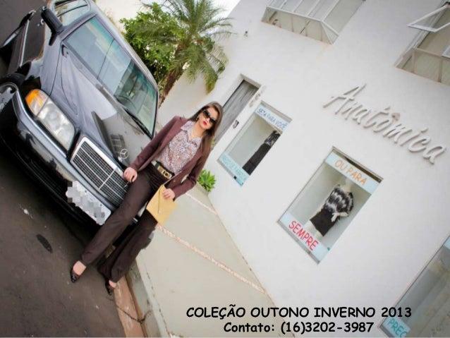COLEÇÃO OUTONO INVERNO 2013Contato: (16)3202-3987