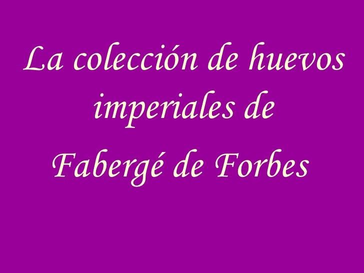 La colección de huevos imperiales de Fabergé de Forbes