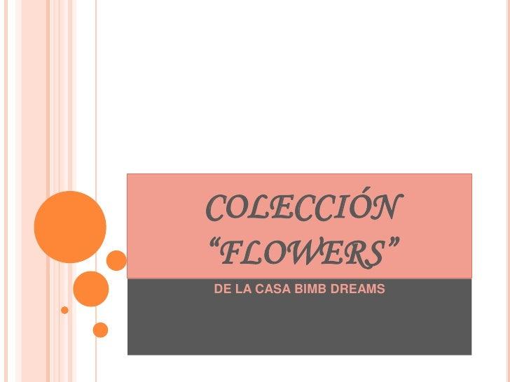 """COLECCIÓN""""FLOWERS""""DE LA CASA BIMB DREAMS"""