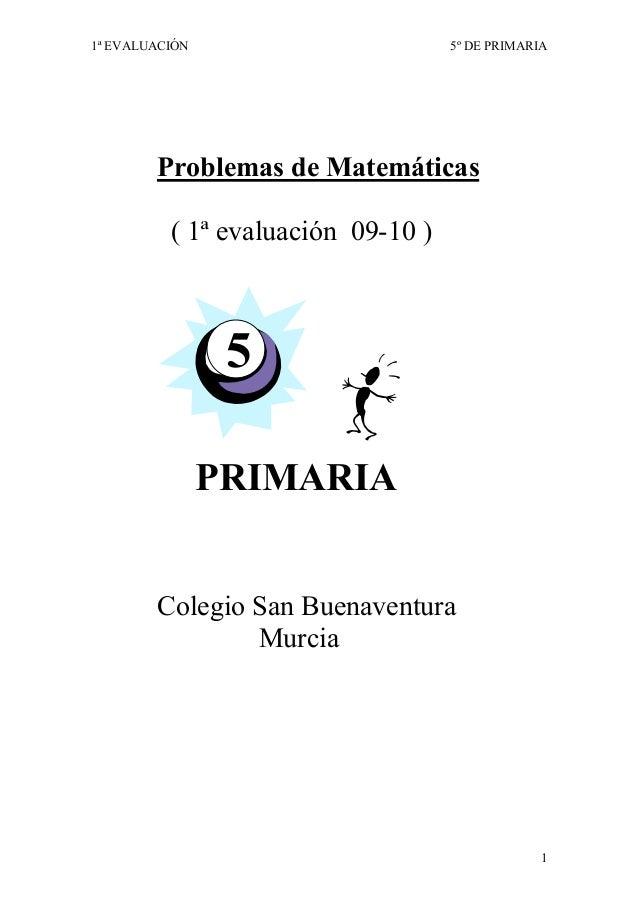 1ª EVALUACIÓN                       5º DE PRIMARIA        Problemas de Matemáticas          ( 1ª evaluación 09-10 )       ...