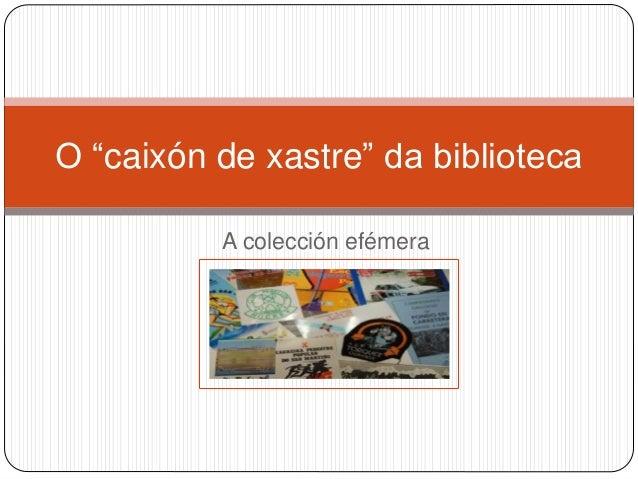 """A colección efémera O """"caixón de xastre"""" da biblioteca"""