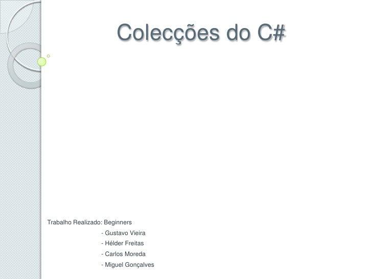 Colecções do C#Trabalho Realizado: Beginners                  - Gustavo Vieira                  - Hélder Freitas          ...