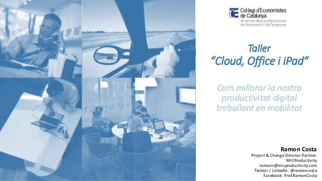 "Taller ""Cloud, Office i iPad"" Com millorar la nostra productivitat digital treballant en mobilitat Ramon Costa Project & C..."