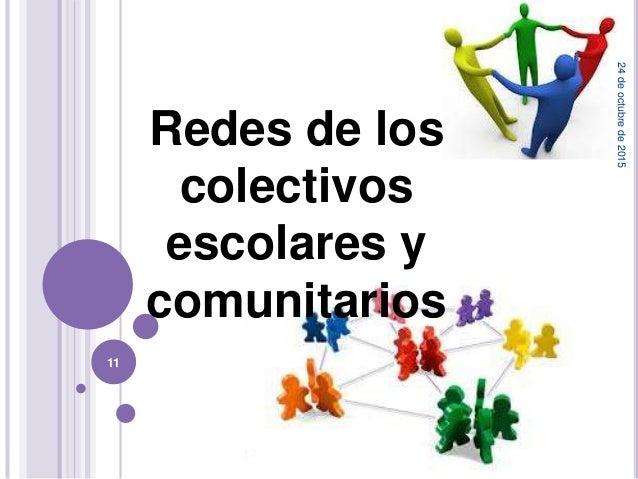 Redes de los colectivos escolares y comunitarios 24deoctubrede2015 11