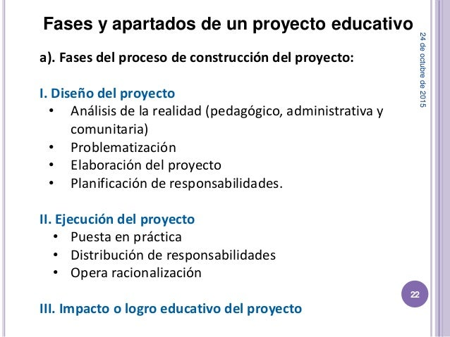 Fases y apartados de un proyecto educativo a). Fases del proceso de construcción del proyecto: I. Diseño del proyecto • An...