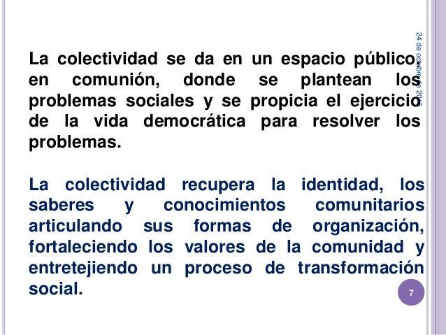24deoctubrede2015 7 La colectividad se da en un espacio público, en comunión, donde se plantean los problemas sociales y s...