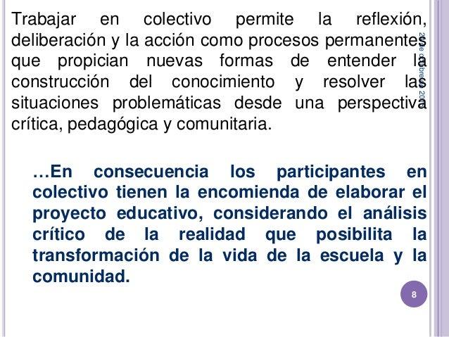 24deoctubrede2015 8 Trabajar en colectivo permite la reflexión, deliberación y la acción como procesos permanentes que pro...