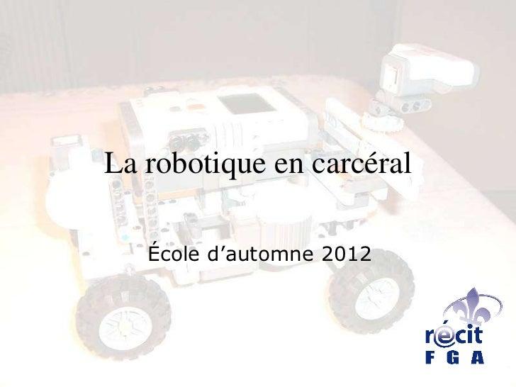 La robotique en carcéral   École d'automne 2012