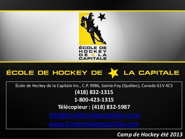 Camp de Hockey été 2013Camp de Hockey été 2013École de Hockey de la Capitale Inc., C.P. 9986, Sainte-Foy (Québec), Canada ...