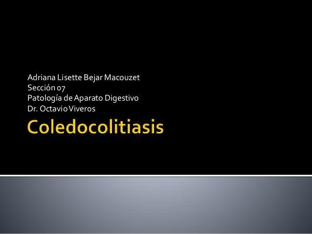 Adriana Lisette Bejar Macouzet Sección 07 Patología deAparato Digestivo Dr. OctavioViveros