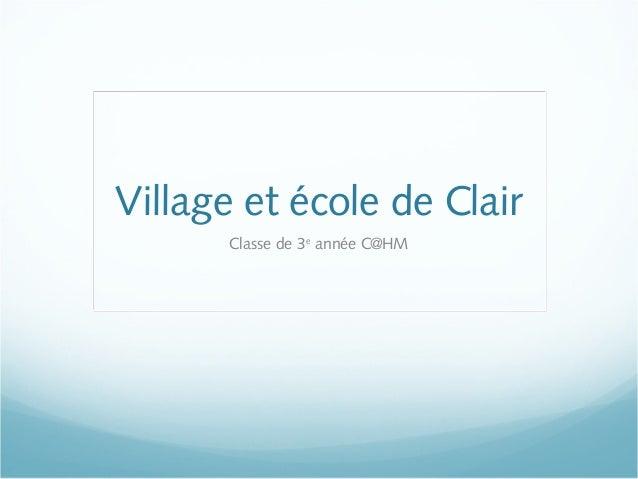 Village et école de Clair Classe de 3e année C@HM