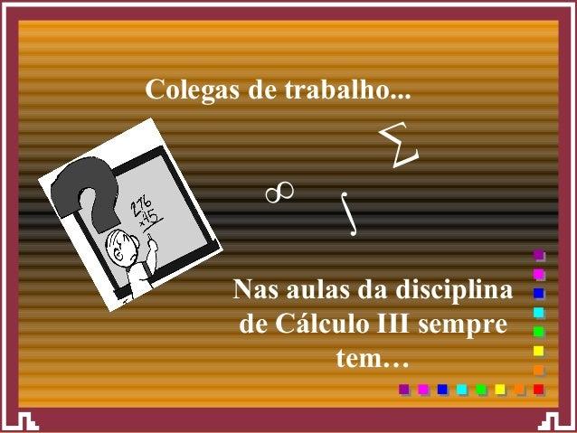 Seite 1 Dr. Quieks – Bürotypen Folge 2 Nas aulas da disciplina de Cálculo III sempre tem… Colegas de trabalho... ∞ ∑ ∫